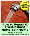 How to Repair & Troubleshoot Home Bathrooms (The Fix-It-Yourself Troubleshooting & Repair Series) - Mike Smith