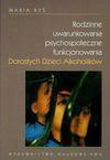 Rodzinne uwarunkowania psychospołeczne funkcjonowania dorosłych dzieci alkoholików - Maria Ryś