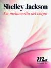 La melancolia del corpo - Shelley Jackson, Martina Testa