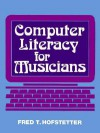 Computer Literacy for Musicians - Fred T. Hofstetter