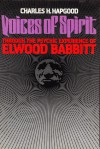 Voices of Spirit: Through the Psychic Experience of Elwood Babbitt - Charles H. Hapgood