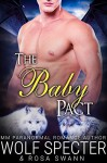 The Baby Pact (The Baby Pact Trilogy #1): Gay Shifter M/M/M Alpha Beta Omega Mpreg Romance - Wolf Specter, Rosa Swann