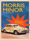 Morris Minor: The Biography: Sixty Years of Britain's Favourite Car - Martin Wainwright