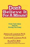 Don't Believe It for a Minute!: Forty Toxic Ideas That Are Driving You Crazy - Arnold A. Lazarus