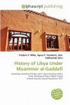 History of Libya Under Muammar Al-Gaddafi - Agnes F. Vandome, John McBrewster, Sam B Miller II