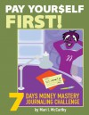 Pay Yourself First: 7 Days Money Mastery Journaling Challenge - Mari L. McCarthy, Gillian Burgess, Wendy Kipfmiller-O'Brien