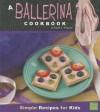 A Ballerina Cookbook: Simple Recipes for Kids - Sarah L. Schuette