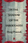 In the Shadow of the Sabertooth: A Renegade Naturalist Considers Global Warming, the First Americans and the Terrible Beasts of the Pleistocene - Doug Peacock