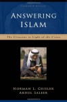 Answering Islam: The Crescent in Light of the Cross - Norman L. Geisler, Abdul Saleeb