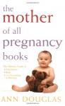 The Mother of all Pregnancy Books - Ann Douglas