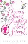 I was Jane Austen's Best Friend - Cora Harrison, Susan Hellard