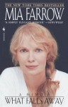 What Falls Away: A Memoir - Mia Farrow
