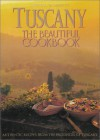 Tuscany the Beautiful Cookbook: authentic recipes from the provinces of Tuscany - Lorenza De' Medici Stucchi, Michael Freeman, Peter Johnson