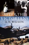 After the Victorians - A.N. Wilson