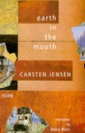 Earth in the Mouth: A Story - Carsten Jensen, Anne Born