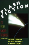 Flash Fiction: 72 Very Short Stories - Kelly Cherry, Raymond Carver, Julio Cortázar, Joyce Carol Oates, Heinrich Böll, Bret Lott, Mary Morris, Stuart Dybek, Julia Alvarez, Richard Brautigan, James R. Thomas, Allan Gurganus, Jim Heynen, William Heyen, Jamaica Kincaid, François Camoin, Michael Martone, Russell E