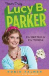 For Better or For Worse (Yours Truly, Lucy B. Parker, #5). - Robin Palmer