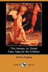 The Heroes, or, Greek Fairy Tales for My Children - Charles Kingsley