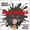 Mud Puddle (Munsch for Kids) - Robert Munsch, Dusan Petricic