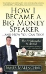 How I Became A Big Money Speaker And How You Can Too!: The 10 Mistakes to Avoid When Adding Public Speaking to Your Current Business! - James Malinchak