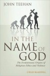 In the Name of God: The Evolutionary Origins of Religious Ethics and Violence - John Teehan