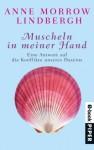 Muscheln in meiner Hand: Eine Antwort auf die Konflikte unseres Daseins (German Edition) - Anne Morrow Lindbergh, Maria Wolff