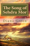 The Song of Sehdra Mor: A Novel - Diana Green