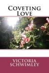 Coveting Love - Victoria Schwimley
