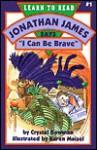 """Jonathan James Says, """"I Can Be Brave"""" - Crystal Bowman"""