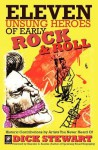 Eleven Unsung Heroes of Early Rock and Roll: Historic Contributions by Artists You Never Heard of - Dick Stewart