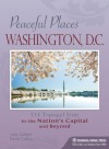 Peaceful Places: Washington, D.C.: 114 Tranquil Sites in the Nation's Capital and Beyond - Judy Colbert, Denis Collins