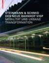 Der Neue Bahnhof Visp: Mobilitat Und Urbane Tranformation - Steinmann & Schmid, Herbert Schmid, Jutta Glanzmann