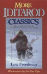 More Iditarod Classics: Tales of the Trail Told by the Men and Women Who Race Across Alaska - Lew Freedman, Jon Van Zyle