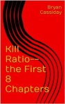 Kill Ratio--the First 8 Chapters (Chad Halverson) - Bryan Cassiday