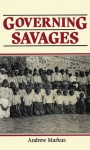 Governing Savages: Commonwealth and Aboriginies, 1911-39 - Andrew Markus