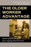 The Older Worker Advantage: Making the Most of Our Aging Workforce - Gordon F. Shea, Adolf Haasen
