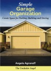 Simple Garage Organization: Create Space for Parking, Building and Storing - Angela Agranoff