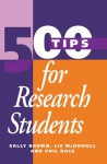 500 Tips for Research Students - Sally Brown, Liz McDowell, Phil Race