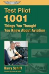 Test Pilot: 1,001 Things You Thought You Knew About Aviation (General Aviation Reading series) - Barry Schiff, Thomas B. Haines