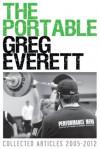 The Portable Greg Everett: Collected Articles 2005-2012 - Greg Everett