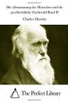 Die Abstammung des Menschen und die geschlechtliche Zuchtwahl Band II - Charles Darwin, The Perfect Library