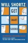 Will Shortz Presents Get Smart Sudoku: 100 Easy-to-Hard Puzzles - Will Shortz