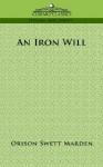 An Iron Will - Swett Marden Orison