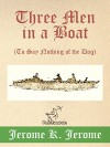 Three Men in a Boat (To Say Nothing of the Dog): Illustrated with 67 Original Images, a Detailed Map of Tour, and a Photo of the Three Men - Jerome K. Jerome, Wirton Arvel, A. Frederics