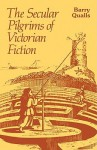 The Secular Pilgrims of Victorian Fiction: The Novel as Book of Life - Barry V. Qualls