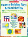 Fluency-Building Plays Around the Year: 15 Reproducible Read-Aloud Plays That Help Students Build Fluency and Deepen ComprehensionNAll Year Long! - Scholastic Inc., Scholastic Inc.