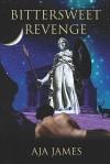 Bittersweet Revenge - Aja James