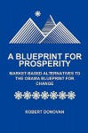 A Blueprint for Prosperity Market-Based Alternatives to the Obama Blueprint for Change - Robert Donovan