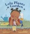 Lola Plants a Garden - Anna McQuinn
