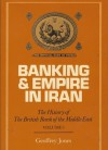 Banking and Empire in Iran: The History of the British Bank of the Middle East, Volume I - Geoffrey Jones